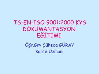 TS-EN-ISO 9001:2000 KYS DÖKÜMANTASYON EĞİTİMİ