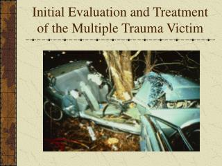 Initial Evaluation and Treatment of the Multiple Trauma Victim