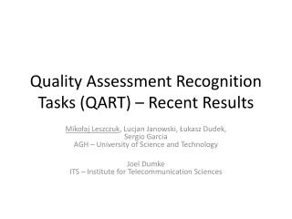 Quality Assessment Recognition Tasks (QART ) – Recent Results
