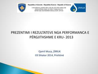 PREZENTIMI I REZULTATEVE NGA  PERFORMANCA E PËRGJITHSHME E KRU -  2013 Qamil Musa, ZRRUK