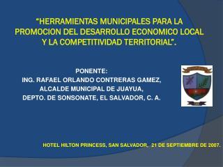 PONENTE:  ING. RAFAEL ORLANDO CONTRERAS GAMEZ,  ALCALDE MUNICIPAL DE JUAYUA,