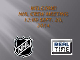WELCOME! NHL CREW MEETING   12:00 SEPT .  20 , 2014