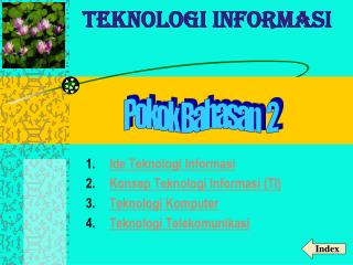 Ide Teknologi Informasi Konsep Teknologi Informasi (TI)  Teknologi Komputer