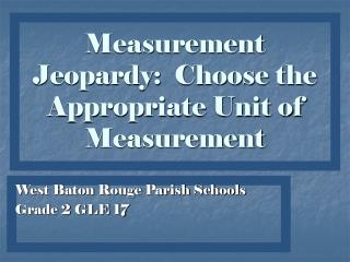 Measurement Jeopardy:  Choose the Appropriate Unit of Measurement