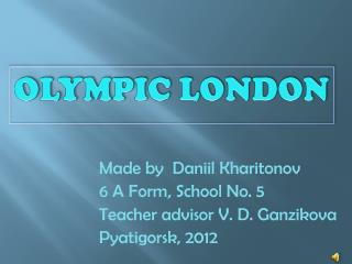 Made by  Daniil Kharitonov 6 A Form, School No. 5 Teacher advisor V. D. Ganzikova Pyatigorsk, 2012
