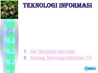 Ide Teknologi Informasi Konsep Teknologi Informasi (TI)