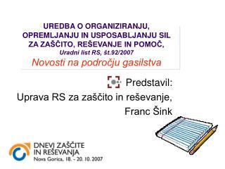 Predstavil: Uprava RS za zaščito in reševanje,  Franc Šink