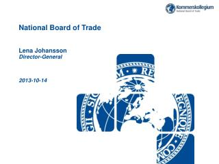 National Board of Trade Lena Johansson Director-General 2013-10-14