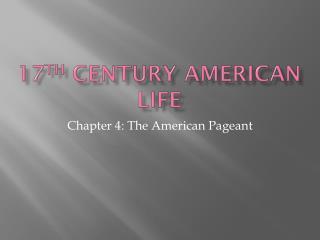 17 th  Century American life