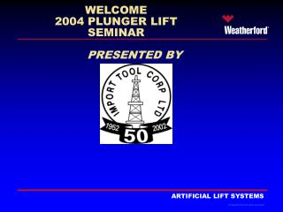 WELCOME  2004 PLUNGER LIFT SEMINAR PRESENTED BY
