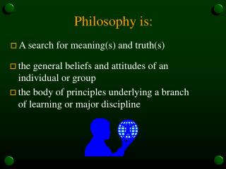 Philosophy is: