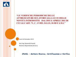 Lucca 26 Novembre 2013 Dott. Ing. Emanuela Franchi Direttore Dipartimento di Lucca