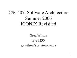 CSC407: Software Architecture Summer 2006 ICONIX Revisited