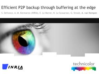Efficient P2P backup through buffering at the edge