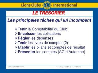 Tenir  la Comptabilité du Club Encaisser  les cotisations Régler  les dépenses