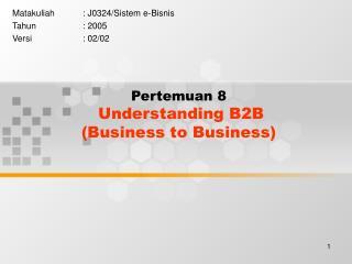 Pertemuan 8 Understanding B2B (Business to Business)