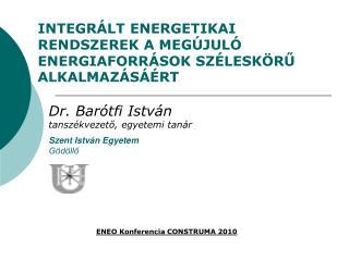 INTEGRÁLT ENERGETIKAI RENDSZEREK A MEGÚJULÓ ENERGIAFORRÁSOK SZÉLESKÖRŰ ALKALMAZÁSÁÉRT