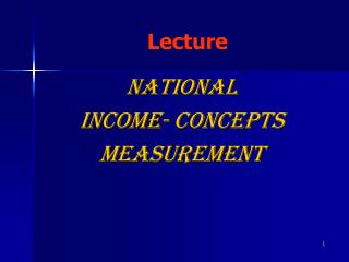 NATIONAL  INCOME- CONCEPTS MEASUREMENT