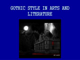 GOTHIC STYLE IN ARTS AND LITERATURE
