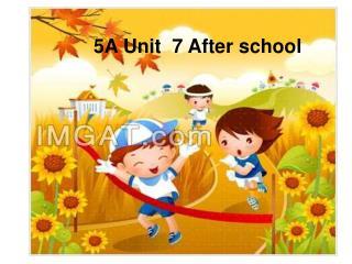 5A Unit  7 After school