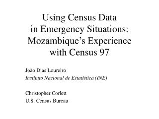 Using Census Data  in Emergency Situations: Mozambique�s Experience  with Census 97