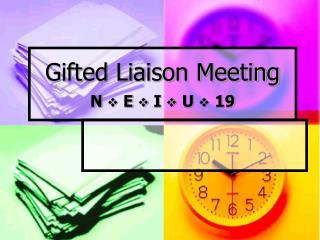 Gifted Liaison Meeting N   E    I   U   19