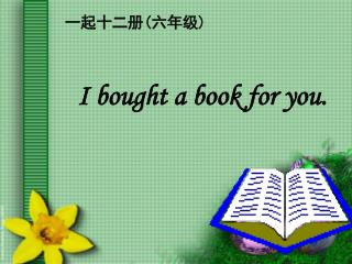 I bought a book for you.