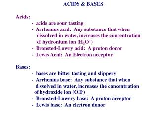 ACIDS & BASES Acids: 	-  acids are sour tasting 	-  Arrhenius acid:  Any substance that when