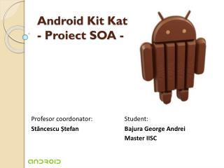 Android  Kit  Kat -  Proiect  SOA -