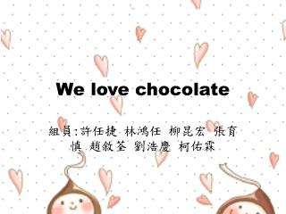 We love chocolate