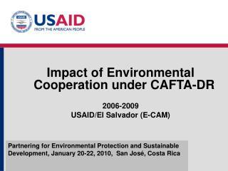 Impact of Environmental Cooperation under CAFTA-DR 2006-2009 USAID/El Salvador (E-CAM)