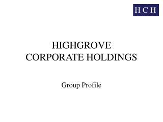 HIGHGROVE  CORPORATE HOLDINGS