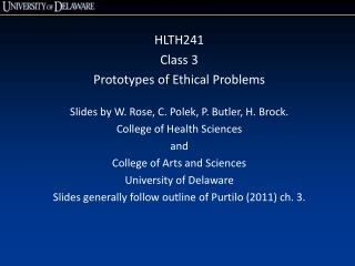 HLTH241 Class 3 Prototypes of Ethical Problems Slides by W. Rose, C.  Polek , P. Butler, H. Brock.