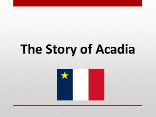 The Story of Acadia