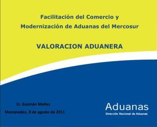 Facilitación del Comercio y  Modernización de Aduanas del Mercosur VALORACION ADUANERA