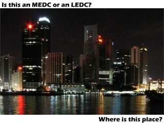 Is this an MEDC or an LEDC?
