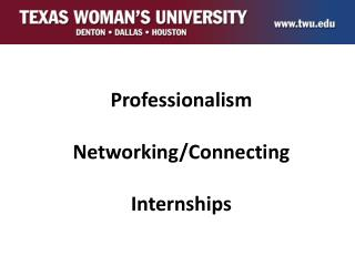 Professionalism Networking/Connecting Internships
