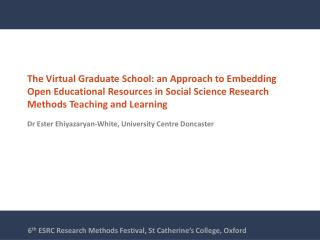 6 th  ESRC Research Methods Festival, St Catherine�s College, Oxford