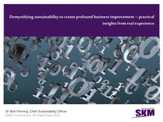 Dr Nick Fleming, Chief Sustainability Officer CMIC Conference, 20 September 2012