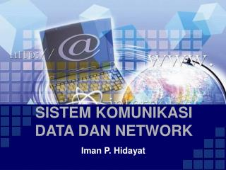 SISTEM KOMUNIKASI DATA DAN NETWORK
