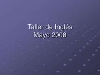 Taller de Inglés  Mayo 2008