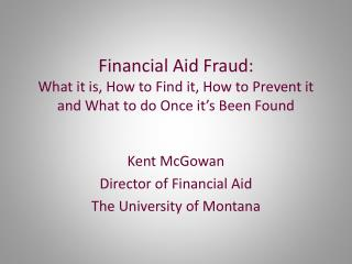 Kent McGowan Director of Financial Aid The University of Montana