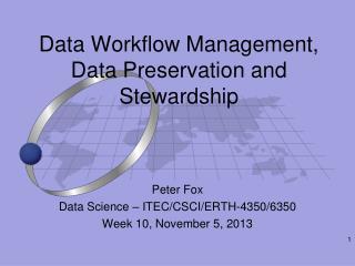 Data Workflow Management, Data Preservation and Stewardship