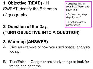 1. Objective (READ) - H SWBAT identify the 5 themes of geography.  2. Question of the Day.