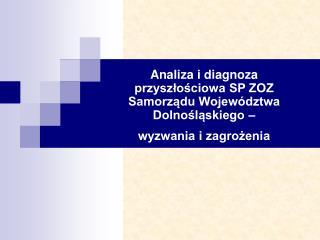 Analiza i diagnoza przyszlosciowa SP ZOZ Samorzadu Wojew dztwa Dolnoslaskiego    wyzwania i zagrozenia