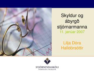 Skyldur og ábyrgð stjórnarmanna 11. janúar 2007 Lilja Dóra Halldórsóttir