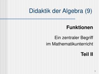 Funktionen Ein zentraler Begriff  im Mathematikunterricht Teil II