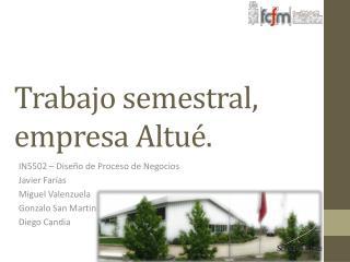 Trabajo semestral, empresa  Altué .