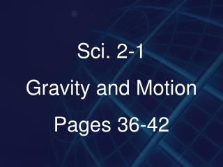 Sci. 2-1 Gravity and Motion Pages 36-42