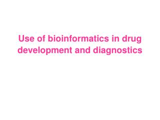 Use of bioinformatics in drug development and diagnostics
